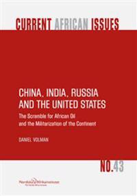 China, India, Russia ant the United States - The Scramble for African Oil and the militarization of the Continent