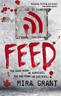 Feed - the newsflesh trilogy: book 1