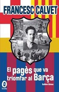 Francesc Calvet, El Pages Que Va Triomfar Al Barca: (Interior B/N)