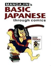 Basic Japanese Through Comics Part 1: Compilation of the First 24 Basic Japanese Columns from Mangajin Magazine