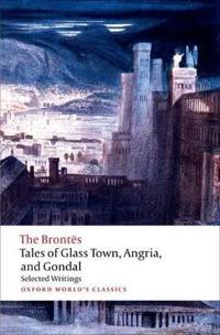 Tales of Glass Town, Angria, and Gondal: Selected Early Writings