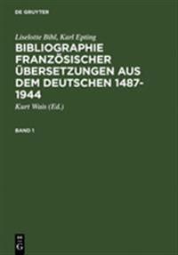 Bibliographie Französischer Übersetzungen Aus Dem Deutschen / Bibliographie Des Traductions Françaises D'auteurs De Langue Allemande 1487-1944
