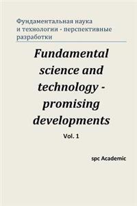 Fundamental Science and Technology - Promising Developments. Vol 1.: Proceedings of the Conference. Moscow, 22-23.05.2013