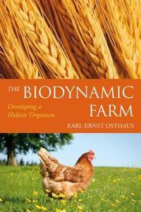 The Biodynamic Farm: Developing a Holistic Organism