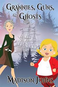 Grannies, Guns and Ghosts: An Agnes Barton Mystery