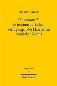 Die Coniunctio in Testamentarischen Verfugungen Des Klassischen Romischen Rechts