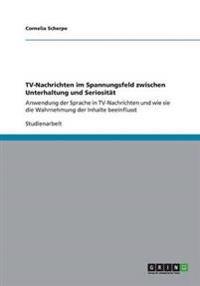 TV-Nachrichten im Spannungsfeld zwischen Unterhaltung und Seriosität