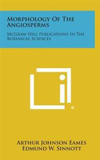 Morphology of the Angiosperms: McGraw Hill Publications in the Botanical Sciences