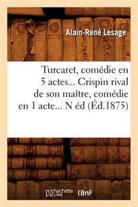 Turcaret, Comedie En 5 Actes. Crispin Rival de Son Maitre, Comedie En 1 Acte. (Ed.1875)