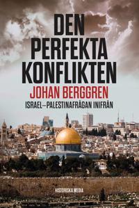 Den perfekta konflikten : Israel-Palestinafrågan inifrån
