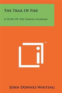 The Trail of Fire: A Story of the Famous Alabama