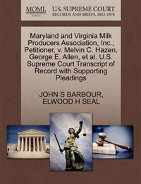 Maryland and Virginia Milk Producers Association, Inc., Petitioner, V. Melvin C. Hazen, George E. Allen, et al. U.S. Supreme Court Transcript of Record with Supporting Pleadings