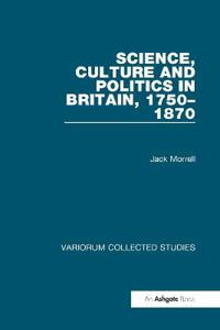 Science, Culture and Politics in Britain, 1750-1870
