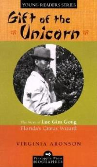 Gift of the Unicorn: The Story of Lue Gim Gong, Florida's Citrus Wizard