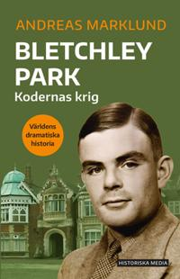 Bletchley Park : Världens dramatiska historia