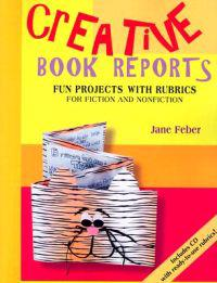 Creative Book Reports: Fun Projects with Rubrics for Fiction and Nonfiction [With CDROM]