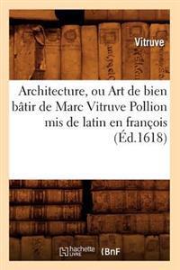 Architecture, Ou Art de Bien B tir de Marc Vitruve Pollion MIS de Latin En Fran ois ( d.1618)