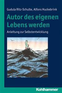 Autor Des Eigenen Lebens Werden: Anleitung Zur Selbstentwicklung