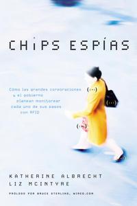 Chips Espías Como las grandes corporaciones y el gobierno planean monitorear cada uno de sus pasos con RFID