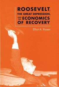 Roosevelt, The Great Depression, and the Economics of Recovery