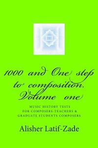 1000 and One Step to Composition: Music History Tests for Composers - Teachers and Graduate Students Composers