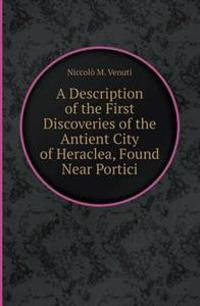 A Description of the First Discoveries of the Antient City of Heraclea, Found Near Portici