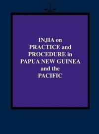 Injia on Practice and Procedure in Papua New Guinea and the Pacific