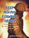 Keep Moving Forward, Henry!