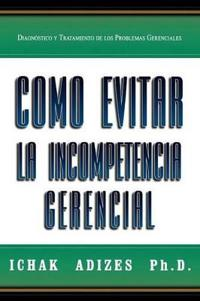 Como Evitar La Incompetencia Gerencial [How To Solve The Mismanagement Crisis - Spanish Edition]