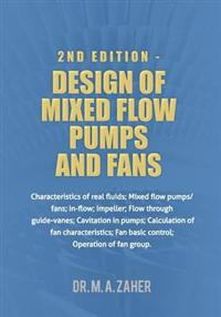 2nd Edition - Design of Mixed-Flow Pumps and Fans: Characteristics of Real Fluids; Mixed Flow Pumps/Fans;in-Flow; Impeller; Flow Through Guide-Vanes;