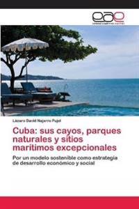 Cuba: sus cayos, parques naturales y sitios marítimos excepcionales
