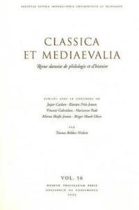 Classica Et Mediaevalia Vol 56: Revue Danoise de Philologie Et D'Histoire
