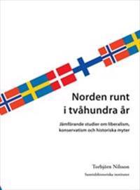 Norden runt i tvåhundra år : Jämförande studier om liberalism, konservatism och historiska myter