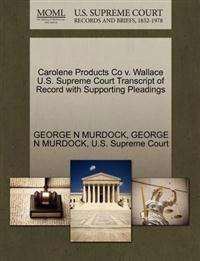 Carolene Products Co V. Wallace U.S. Supreme Court Transcript of Record with Supporting Pleadings
