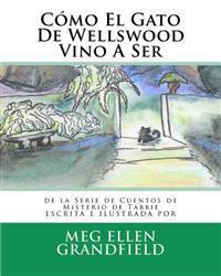 Como El Gato de Wellswood Vino a Ser: de La Serie de Cuentos de Misterio de Tabbie