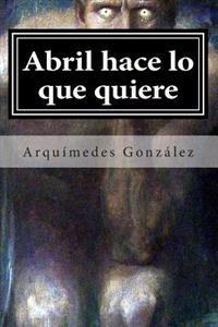 Abril Hace Lo Que Quiere: Volumen I