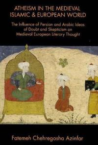 Atheism in the Medieval Islamic and European World