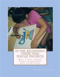 In the Beginning There Was Whole Phonics: But First There Were Drawings and Paintings
