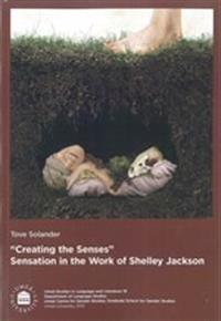 """""""Creating the Senses"""" : Sensation in the Work of Shelley Jackson"""