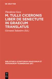 M. Tulli Ciceronis Liber De Senectute in Graecum Translatus
