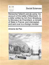 Mareschal Tallard's Aid-de-Camp: His Account of the Battle of Bleinheim. in a Letter Written by Him from Strasburg, to Monsieur de Chamillard, a Minis