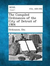 The Compiled Ordinances of the City of Detroit of 1904