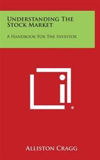 Understanding the Stock Market: A Handbook for the Investor