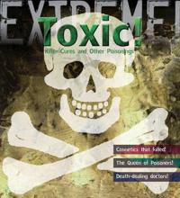 Extreme science: toxic! - killer cures and other poisonings