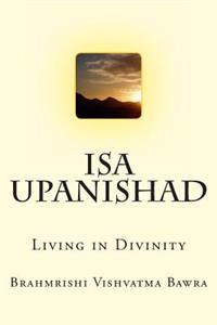 ISA Upanishad: Living in Divinity