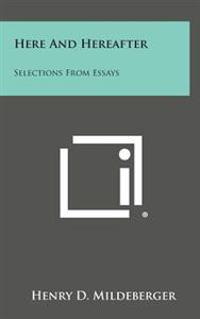 Here and Hereafter: Selections from Essays