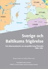 Sverige och Baltikums frigörelse : två vittnesseminarier om storpolitik kring Östersjön 1989-1994