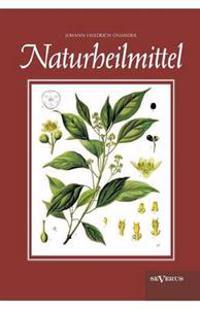 Naturheilmittel - Bewahrte, Nichtpharmazeutische Naturliche Heilmittel Und Hausmittel Gegen Kopfschmerzen, Zahnschmerzen, Entzundungen, Husten, Schnup