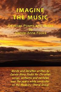 Imagine the Music: Christian Poems and Verses by Carole-Anne Fooks