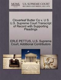 Cloverleaf Butter Co V. U S U.S. Supreme Court Transcript of Record with Supporting Pleadings